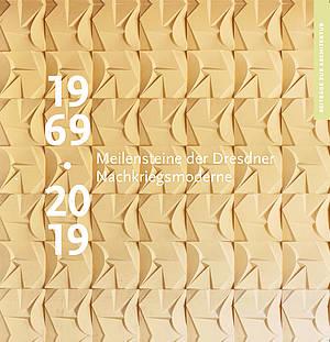 1969 · 2019 Meilensteine der Dresdner Nachkriegsmoderne